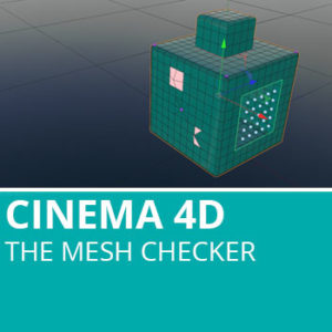 The Mesh Checker In Cinema 4D
