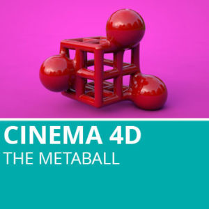 Cinema 4D: The Metaball