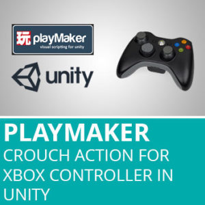 Playmaker: Crouch Action For Xbox Controller In Unity