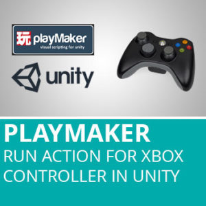 Playmaker: Run Action For Xbox Controller In Unity