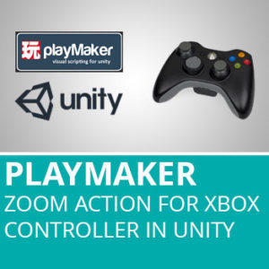 Playmaker: Zoom Action For Xbox Controller In Unity