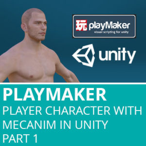 Playmaker: Setup Player Character With Mecanim In Unity Part 1