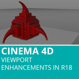 New In Cinema 4D R18: Viewport Enhancements And Features