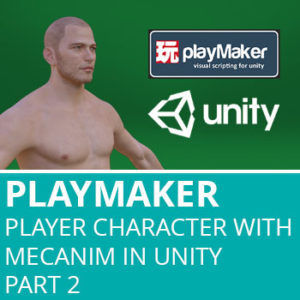 Playmaker: Setup Player Character With Mecanim In Unity Part 2