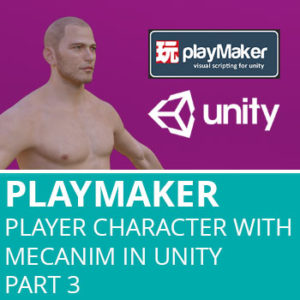 Playmaker: Setup Player Character With Mecanim In Unity Part 3