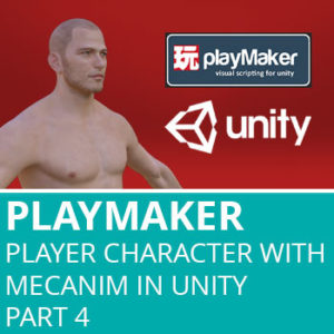 Playmaker: Setup Player Character With Mecanim In Unity Part 4