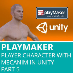Playmaker: Setup Player Character With Mecanim In Unity Part 5