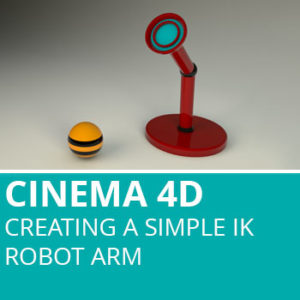 Cinema 4D Creating a Simple IK Robot Arm