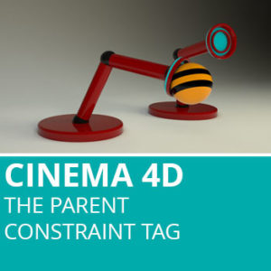 Cinema 4d: The Parent Constraint Tag