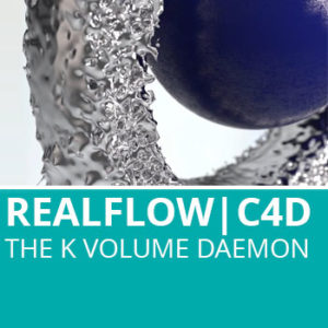 Realflow For C4D: The K Volume Daemon