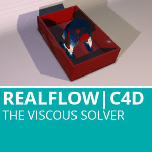 Realflow For C4D: The Viscous Solver