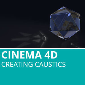 Cinema 4D: Creating Caustics