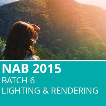 NAB 2015 Batch 6: Lighting & Rendering