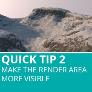 Quick Tip 2: Make The Render Area More Visible