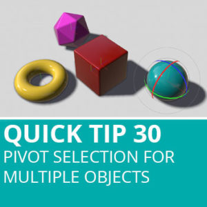 Quick Tip 30: Pivot Selection For Multiple Objects