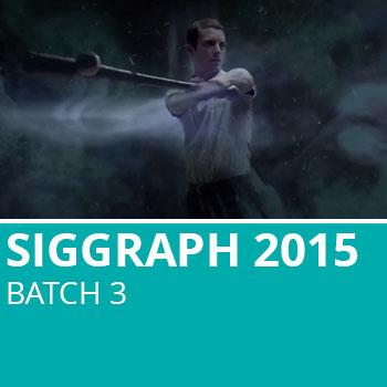 Siggraph 2015 Batch 3