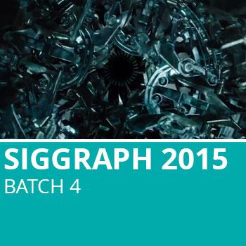 Siggraph 2015 Batch 4