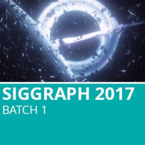Siggraph 2017 Batch 1