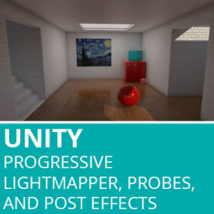 Unity: Progressive Lightmapper, Probes and Post Effects