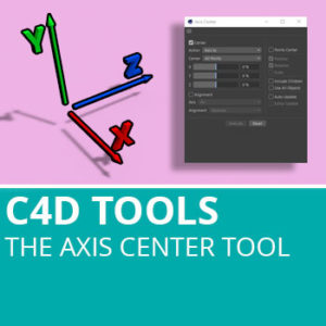 C4D Tools: The Axis Center Tool