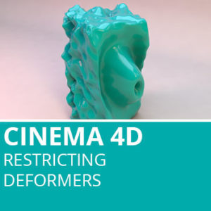 Cinema 4D: Restricting Deformers