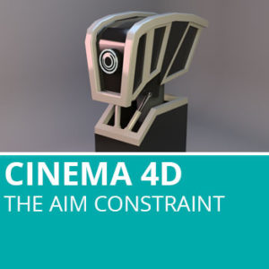 Cinema 4D: The Aim Constraint