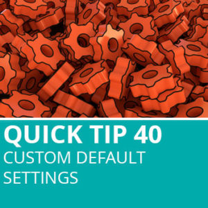 Quick Tip 40: Custom Default Settings