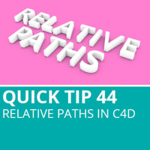 Quick Tip 44: Relative Paths In C4D