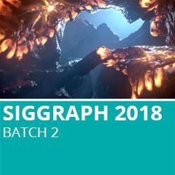 Siggraph 2018 Batch 2